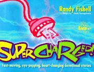 Supercharged!: Fast-Moving, Eye-Popping, Heart-Changing Devotional Stories