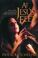 At Jesus' Feet: The Gospel According to Mary Magdalene