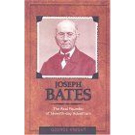 Joseph Bates : The Real Founder Of Seventh-Day Adventism - George R Kni