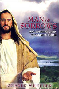 Man of Sorrows: God, Salvation, and the Book of Isaiah - Gerald Wheeler