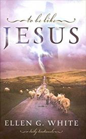 To Be Like Jesus - White, Ellen Gould Harmon