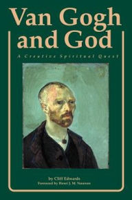 Van Gogh and God: A Creative Spiritual Quest - Cliff Edwards