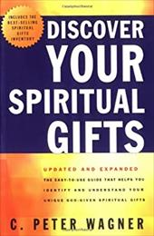 Discover Your Spiritual Gifts: The Easy-To-Use Guide That Helps You Identify and Understand Your Unique God-Given Spiritual Gifts - Wagner, C. Peter