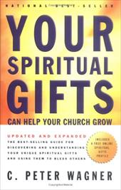 Your Spiritual Gifts Can Help Your Church Grow Your Spiritual Gifts Can Help Your Church Grow - Wagner, C. Peter
