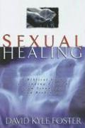 Sexual Healing: A Biblical Guide to Finding Freedom from Sexual Sin and Brokenness
