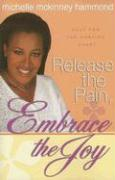 Release the Pain, Embrace the Joy: Help for the Hurting Heart