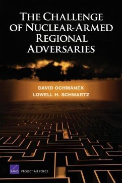 The Challenge of Nuclear-Armed Regional Adversaries - Ochmanek, David A. Schwartz, Lowell H.