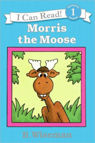 Morris the Moose (Turtleback School & Library Binding Edition) - B. Wiseman
