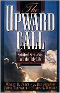 The Upward Call: Spiritual Formation and the Holy Life