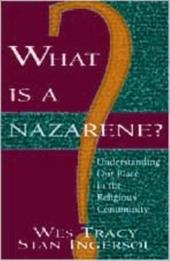 What Is a Nazarene?: Understanding Our Place in the Religious Community - Tracy, Wesley D. / Tracy, Wes/Ingersol / Ingersol, Stan
