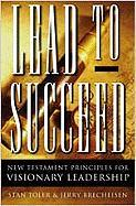 Lead to Succeed: New Testament Principles for Visionary Leadership