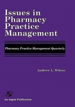 Issues in Pharmacy Practice Management: Pharmacy Practice Management Quarterly - Wilson, Andrew L.