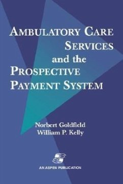 Ambulatory Care Services & Prospective Payment System - Goldfield, Norbert Goldfield, Norgert Kelly, William P.