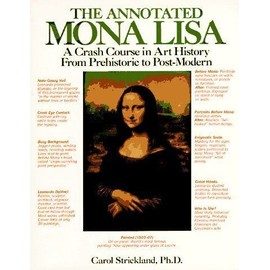 The Annotated Mona Lisa : A Crash Course In Art History From Prehistoric To Post-Modern - Carol Strickl