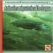 Animales Migratorios: En el Agua - Susan Labella, Susan Nations, Debra Voege