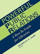 Powerful Public Relations: A How-To Guide for Libraries