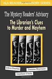 Mystery Reader's Advisory: The Librarian's Clues to Murder and Mayhem - Charles, John / Morrison, Joanna / Clark, Candace