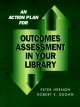 Action Plan for Outcomes Assessment in Your Library - Peter Hernon; Robert E. Dugan