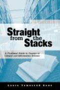 Straight from the Stacks: A Firsthand Guide to Careers in Library and Information Science