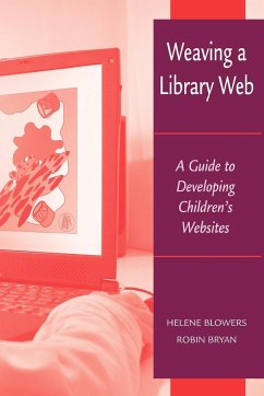 Weaving a Library Web: A Guide to Developing Children's Websites - Blowers, Helene Bryan, Robin