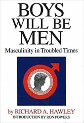 Boys Will Be Men: Masculinity in Troubled Times - Hawley, Richard A. / Powers, Ron