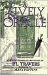 Lively Oracle: A Centennial Celebration of P. L. Travers, Original Creator of Mary Poppins Ellen Dooling Draper Author