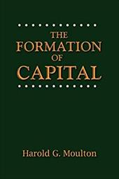 The Formation of Capital - Moulton, Harold Glenn / Kurland, Norman G.