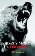 Grizzly Money - Kavanagh, D. E.