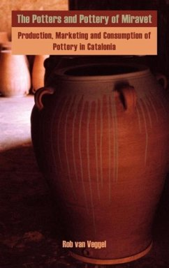 The Potters and Pottery of Miravet: Production, Marketing and Consumption of Pottery in Catalonia - Van Veggel, Rob