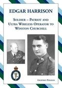 Pidgeon, Geoffrey: Edgar Harrison - Soldier, Patriot and ULTRA Wireless Operator to Winston Churchill