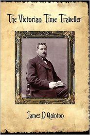 The Victorian Time Traveller - James D. Quinton