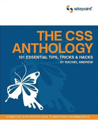 The CSS Anthology: 101 Essential Tips, Tricks & Hacks - Rachel Andrew