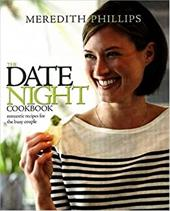 The Date Night Cookbook: Romantic Recipes for the Busy Couple - Phillips, Meredith