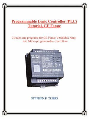 Programmable Logic Controller (Plc) Tutorial, GE Fanuc - Stephen Philip Tubbs