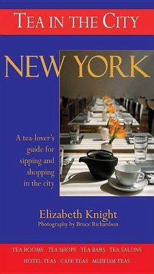 Tea in the City: New York: A Tea-Lovers Guide to Sipping and Shopping in the City - Knight, Elizabeth