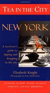 Tea in the City: New York: A Tea-Lovers Guide to Sipping and Shopping in the City - Knight, Elizabeth / Richardson, Bruce