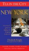 Tea in the City: New York: A Tea-Lovers Guide to Sipping and Shopping in the City
