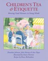 Children's Tea & Etiquette: Brewing Good Manners in Young Minds - Johnson, Dorothea / Harney, John / Noyes, Ann