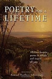 Poetry for a Lifetime: All-Time Favorite Poems to Delight and Inspire All Ages - Etheredge, Samuel Norfleet / Norfleet Etheredge, Samuel