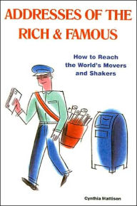 Addresses of the Rich and Famous: How to Reach the World's Movers and Shakers - Cynthia Mattison