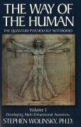 The Way of Human, Volume I: Developing Multi-Dimensional Awareness, the Quantum Psychology Notebooks
