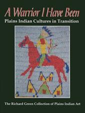 A Warrior I Have Been: Plains Indian Cultures in Transition - Green, Richard / Johnson, Michael G.