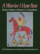 A Warrior I Have Been: Plains Indian Cultures in Transition