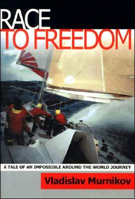 Race to Freedom: A Tale of an Impossible around the World Journey - Vladislav Murnikov