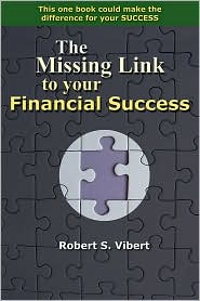 Missing Link to Your Financial Success - Robert S. Vibert