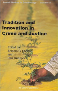 Tradition and Innovation in Crime and Justice (Israel Studies in Criminology Series) - Shlomo G. Shoham