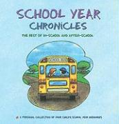 School Year Chronicles: The Best of In-School and After-School - A Keepsake Album