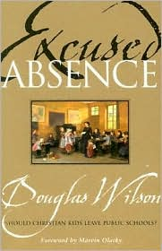 Excused Absence: Should Christian Kids Leave Public Schools? - Douglas Wilson