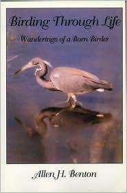 Birding Through Life - Allen H Benton