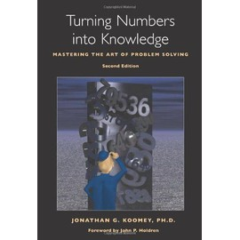 Turning Numbers Into Knowledge: Mastering the Art of Problem Solving - Jonathan G. Koomey